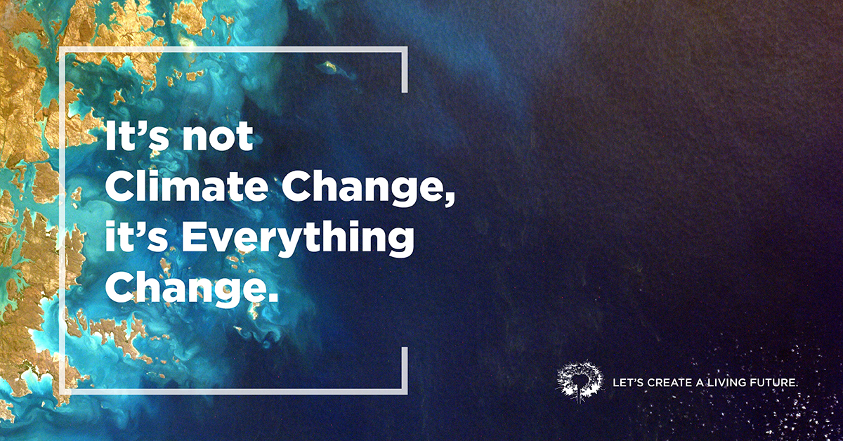 It's not Climate Change, it's Everything Change - ILFI campaign